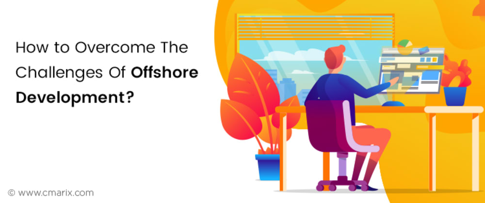 Cover image for How to Overcome The Challenges Of Offshore Development?
