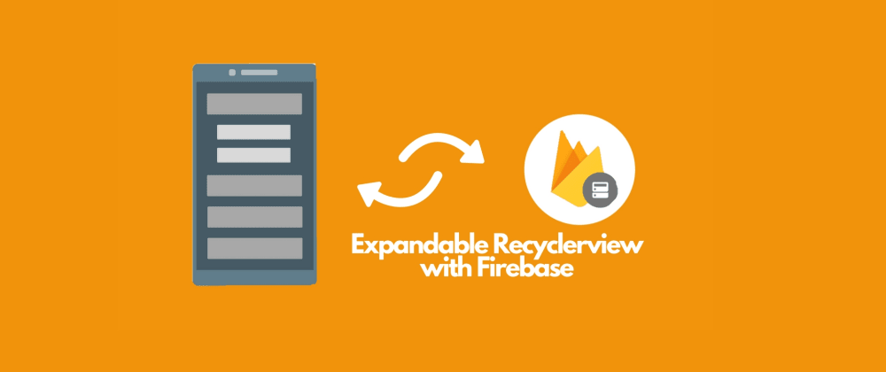 Cover image for How to make an Expandable Recyclerview list and Firebase database-Part 1