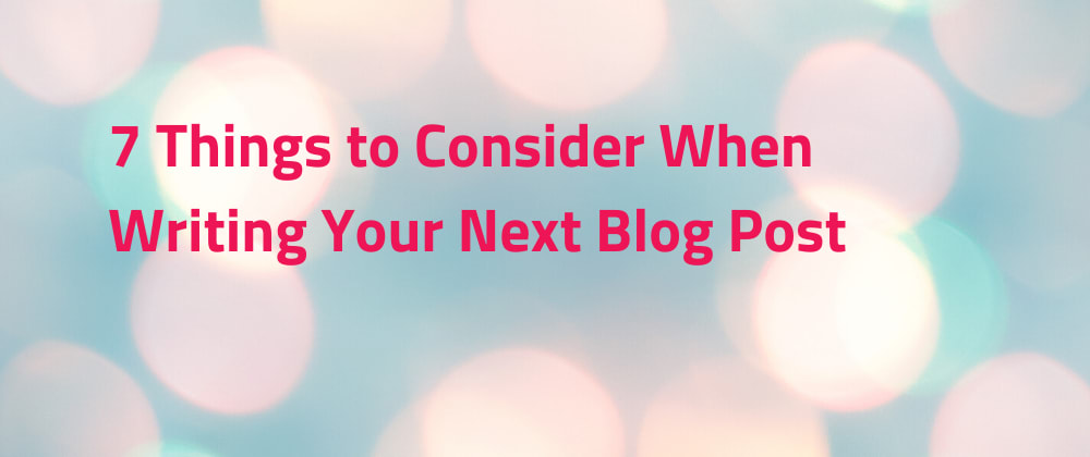 Cover image for Things to consider when writing your next blog post
