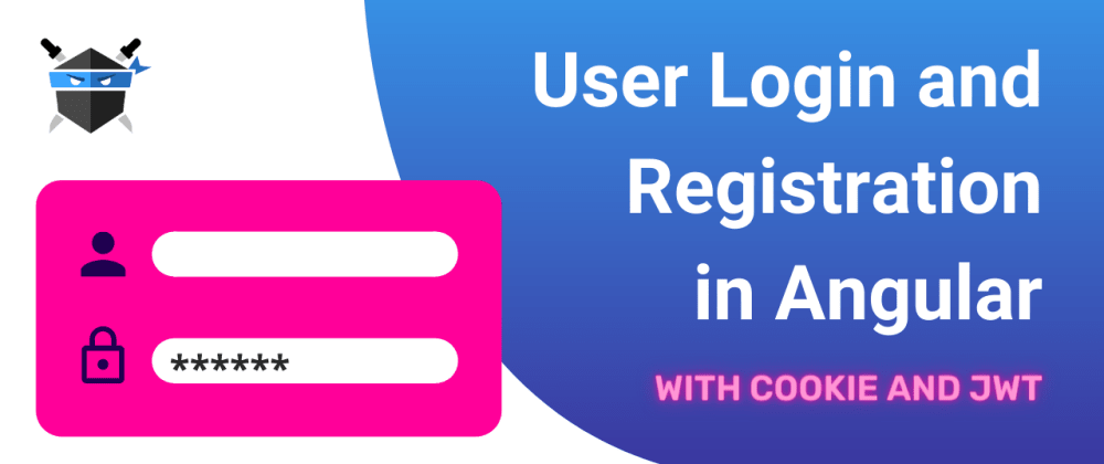 Cover image for The Ultimate Guide to Angular User Login and Registration (Cookies, JWT)