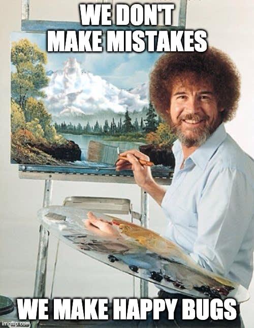 we don't make mistakes, we make happyc bugs meme
