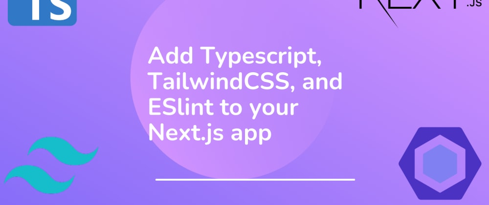 Cover image for Add Typescript, TailwindCSS, and ESlint to your Next.js app