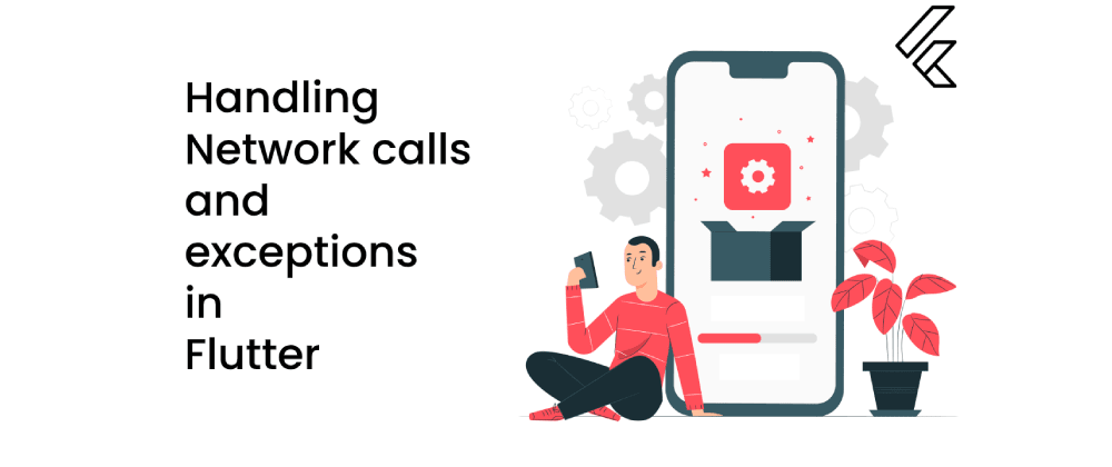 Cover image for Handling Network Calls and Exceptions inFlutter