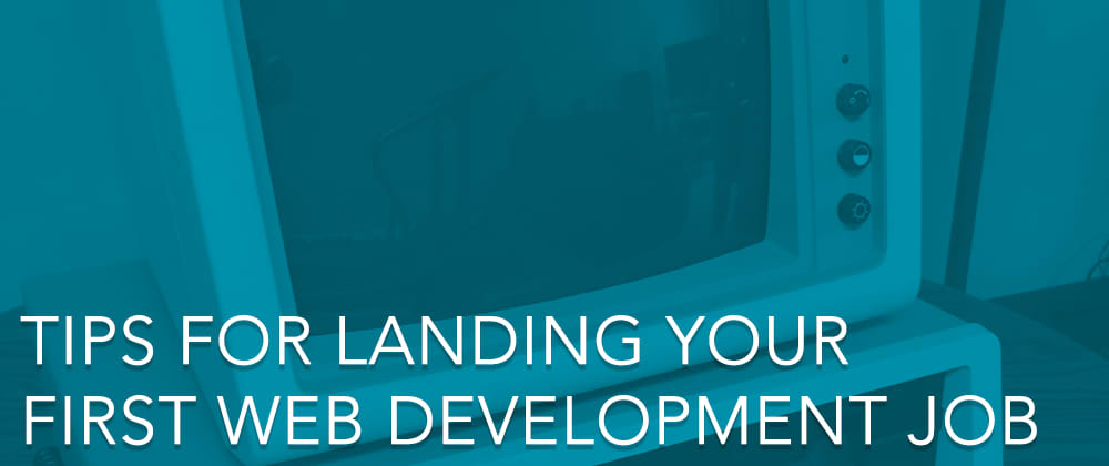 Cover image for Tips For Landing Your First Web Development Job