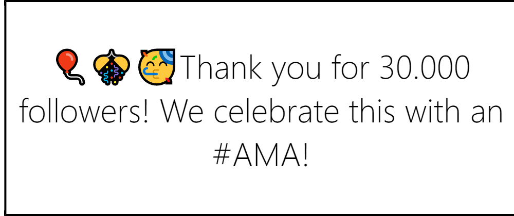 Cover image for 🎈🎊🥳Thank you for 30.000 followers! We celebrate this with an #AMA!