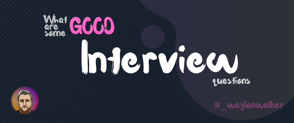 Cover image for What are some good Interview questions?