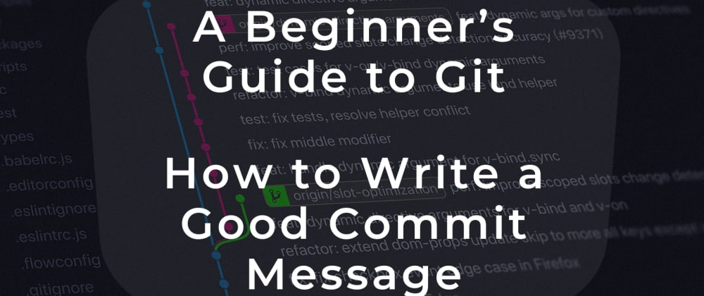 Cover image for A Beginner's Guide to Git — How to Write a Good Commit Message