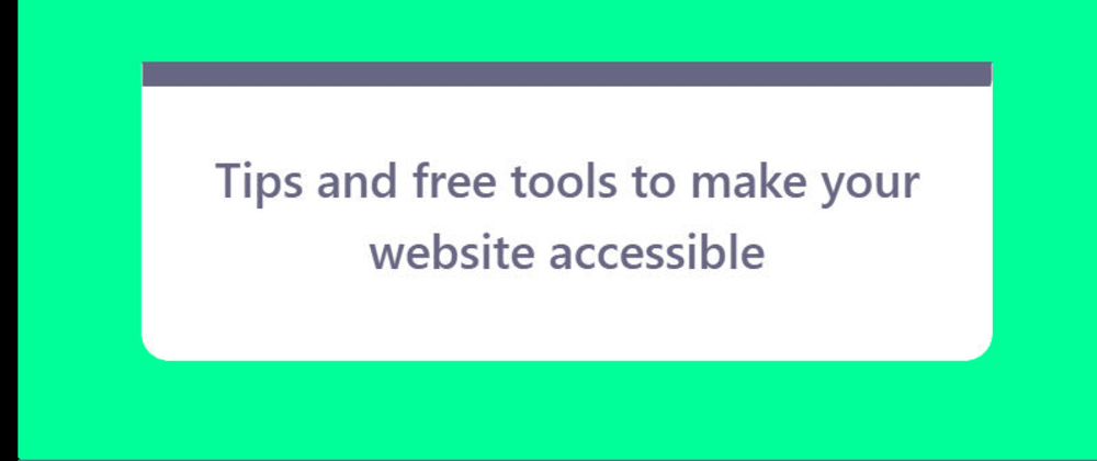 Cover image for Tips and free tools to make your website accessible