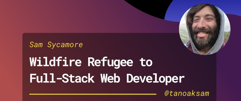 Cover image for Wildfire Refugee to Full-Stack Web Developer: My Journey