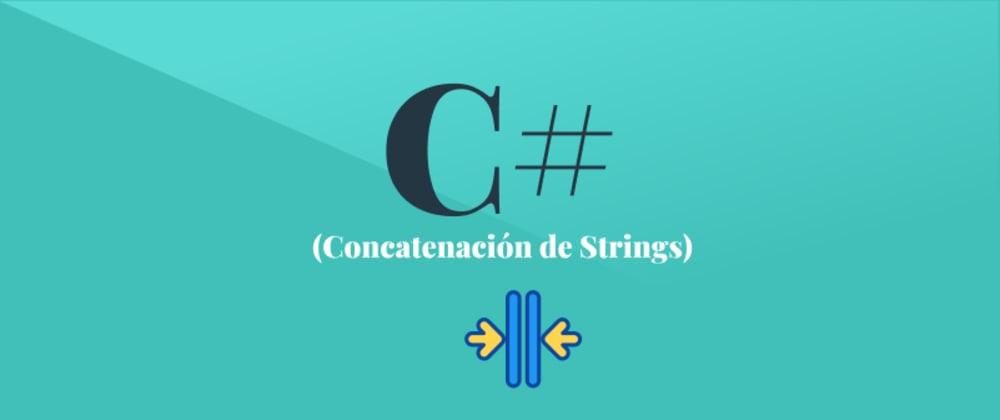 Cover image for 3 formas de Concatenar String con C#