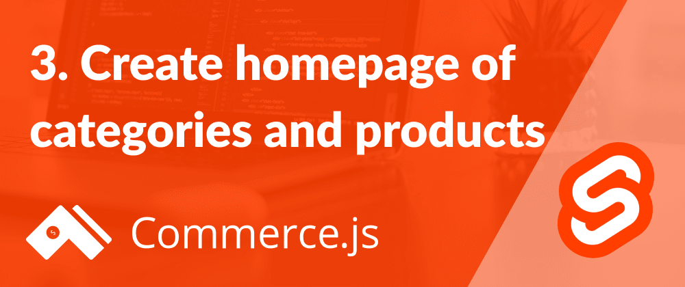 Cover image for 3. Create homepage of categories and products - Create a Commerce.js store with Svelte