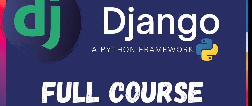 Cover image for Django - A python framework | 6 hours Course