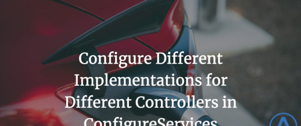 Cover image for Configure Different Implementations for Different Controllers in ConfigureServices