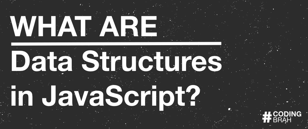 Cover image for What are Data Structures in JavaScript?