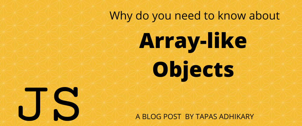Cover image for Why do you need to know about Array-like Objects?