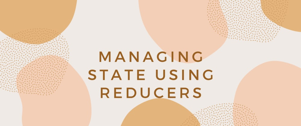 Cover image for Try using reducers for state management.