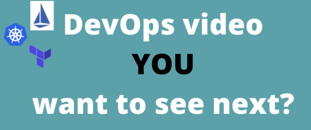 Cover image for Which DevOps video would you like to see next?  🎬 💡