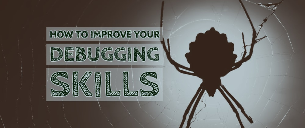 Cover image for How to Improve Your Debugging Skills