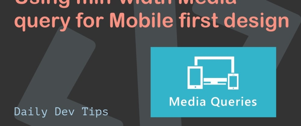 Cover image for Using min-width Media query for Mobile first design