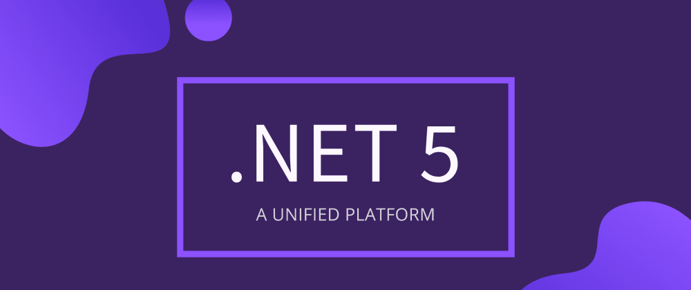 Cover image for .NET5 - A Unified Platform