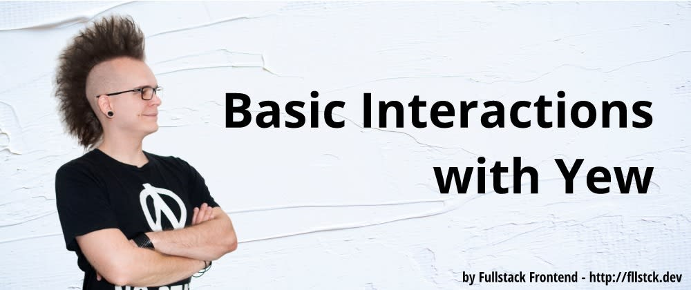 Cover image for Basic Interactions with Yew