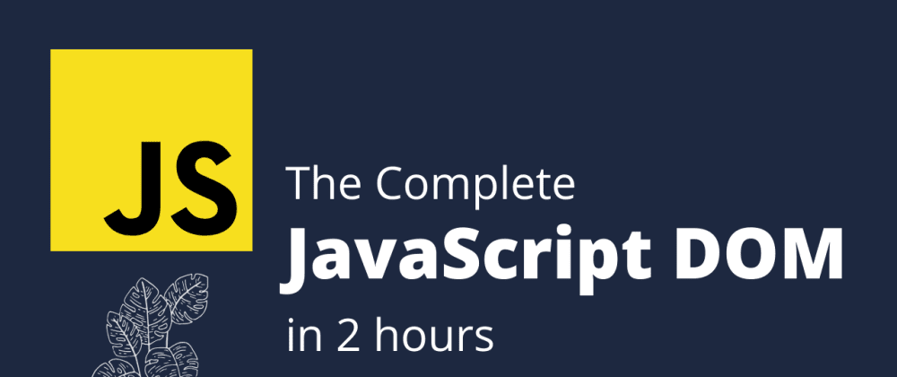 Cover image for Free Course - Complete JavaScript DOM in 2 hours - Udemy - May 2020