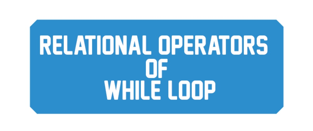 Cover image for RELATIONAL OPERATORS OF WHILE LOOP IN LINUX/UNIX SHELL SCRIPT