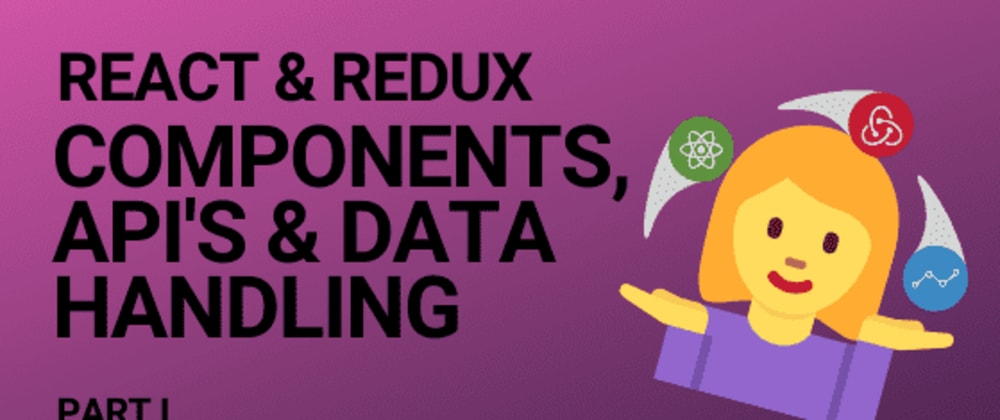 Cover image for React & Redux: components, API's and handler utilities