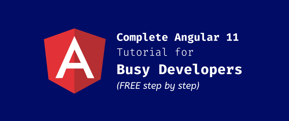 Cover image for [new] Complete Angular 11 tutorial in one Article