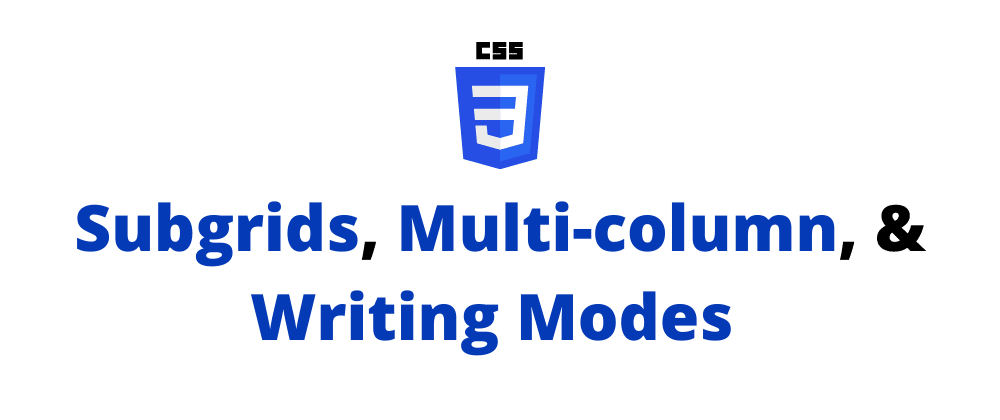 Cover image for CSS: Subgrids, Multi-column, & Writing Modes. 🥸