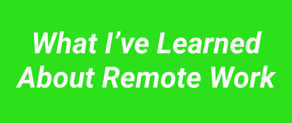 Cover image for What I've Learned About Remote Work