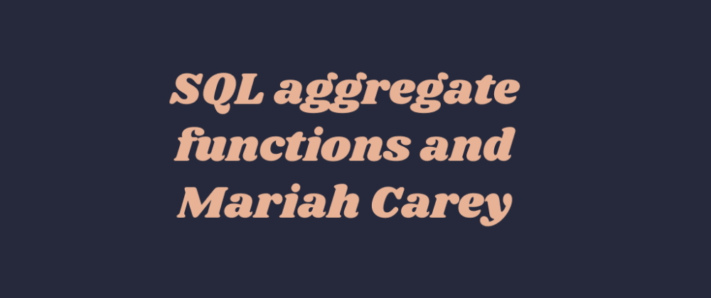 Cover image for SQL aggregate functions and Mariah Carey