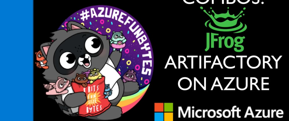 Cover image for AzureFunBytes Episode 18 - Combos! @JFrog and @Azure with @Dixie3Flatline