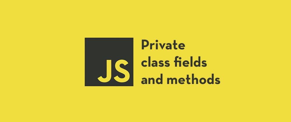 Cover image for Private Class Fields and Methods in JavaScript Classes