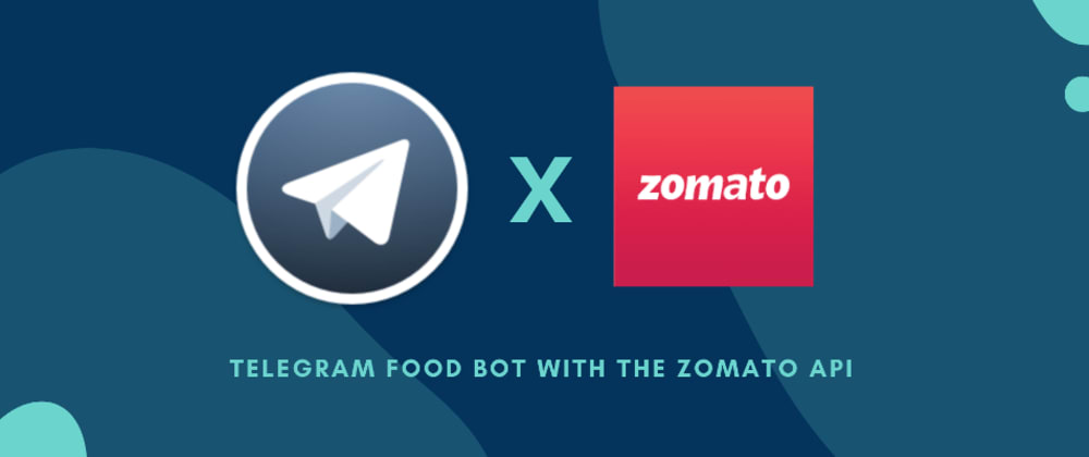 Cover image for Side Projects: Telegram Food Bot using the Zomato API