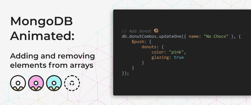 Cover image for MongoDB Animated 🍩: Adding and removing elements from arrays