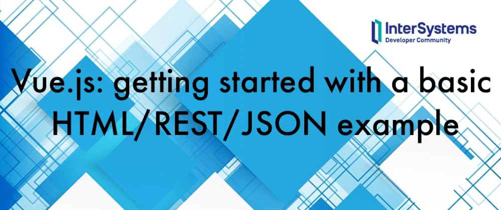 Cover image for Vue.js: getting started with a basic HTML/REST/JSON example