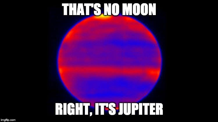 That's no moon. Right, it's Jupiter