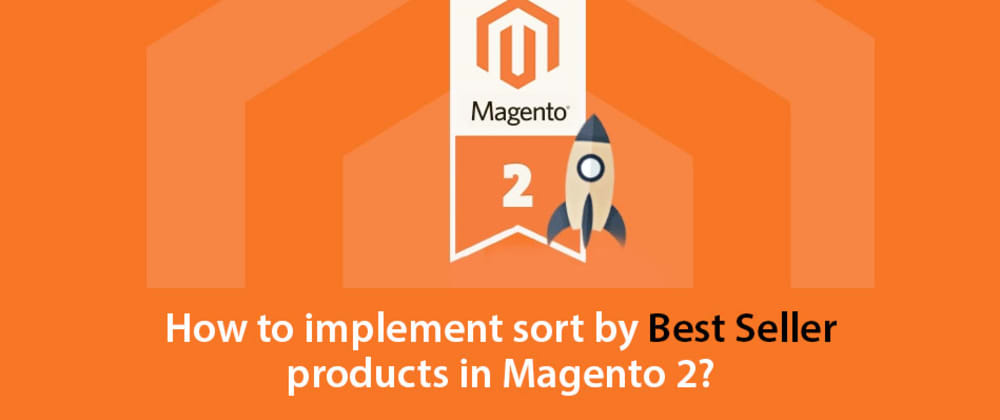 "Cover image for How to implement sort by ""Best Seller"" products in Magento 2?"
