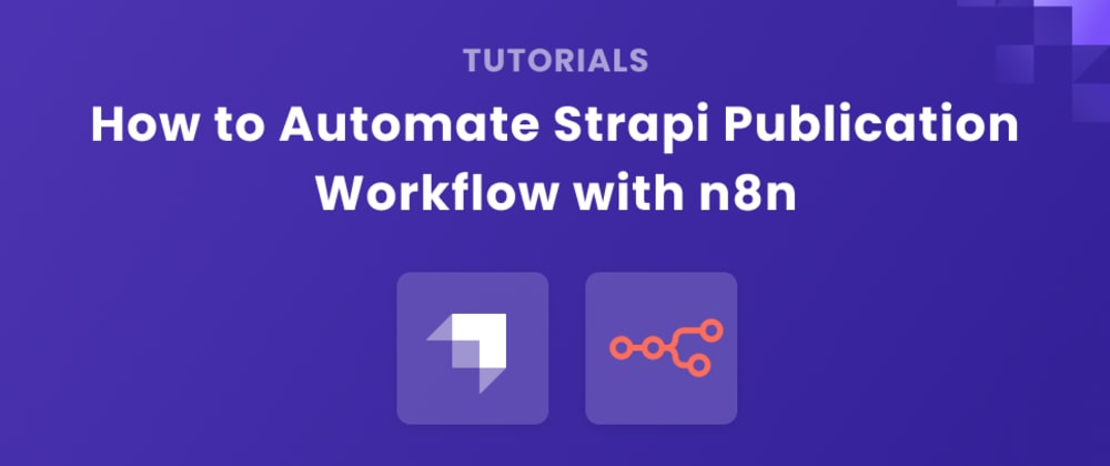 Cover image for How to Automate Strapi Publication Workflow with n8n