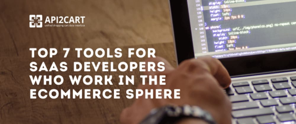 Cover image for Top 7 Tools for eCommerce SaaS Developers