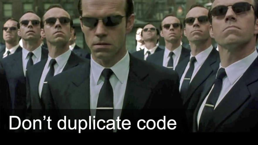 Don't duplicate code (visual reference to the Matrix movie)