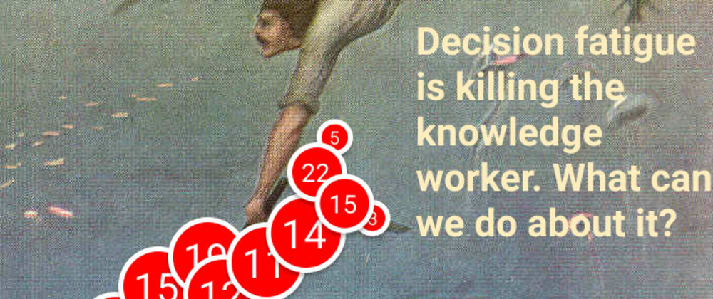 Cover image for Decision fatigue is killing the knowledge worker. What can we do about it?