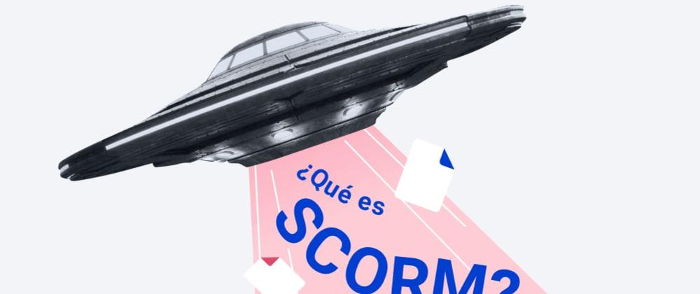 Cover image for SCORM 101: Qué es y сómo usarlo