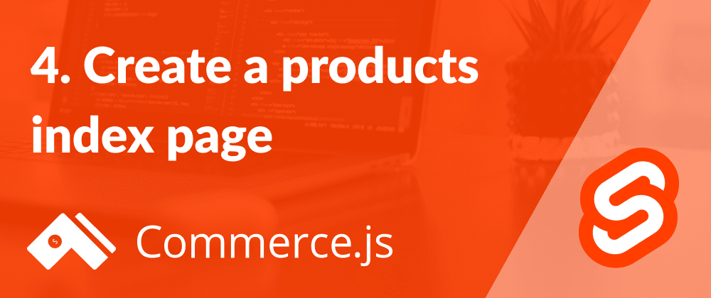 Cover image for 4. Create a products index page - Create a Commerce.js store with Svelte