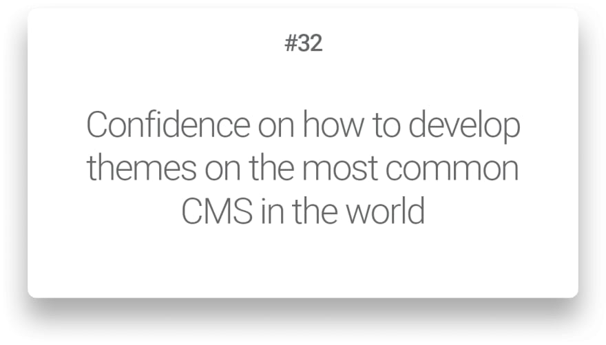 Confidence on how to develop themes on the most common CMS in the world