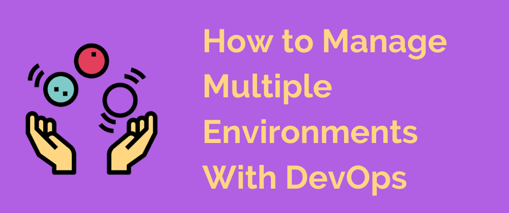 Cover image for How to Manage Multiple Environments with DevOps