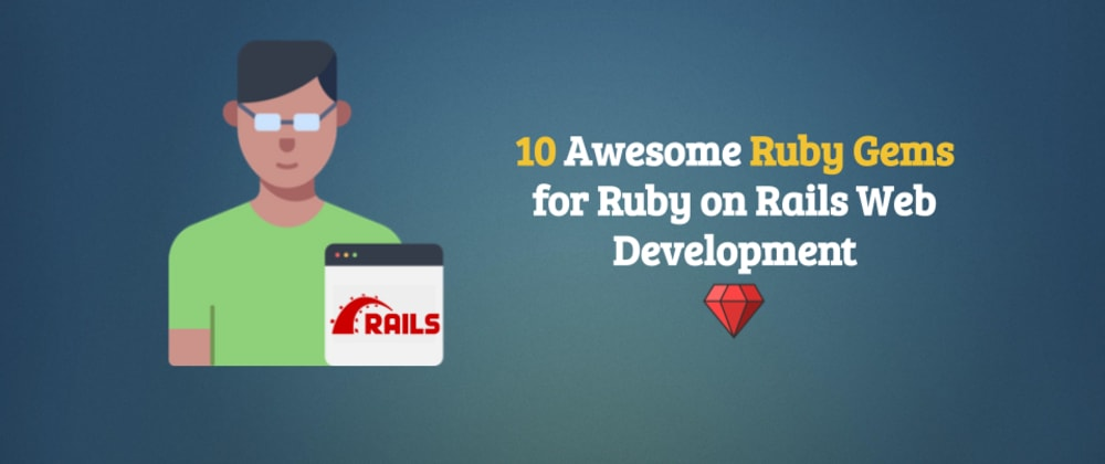 Cover image for 10 Awesome Ruby Gems for Ruby on Rails Web Development