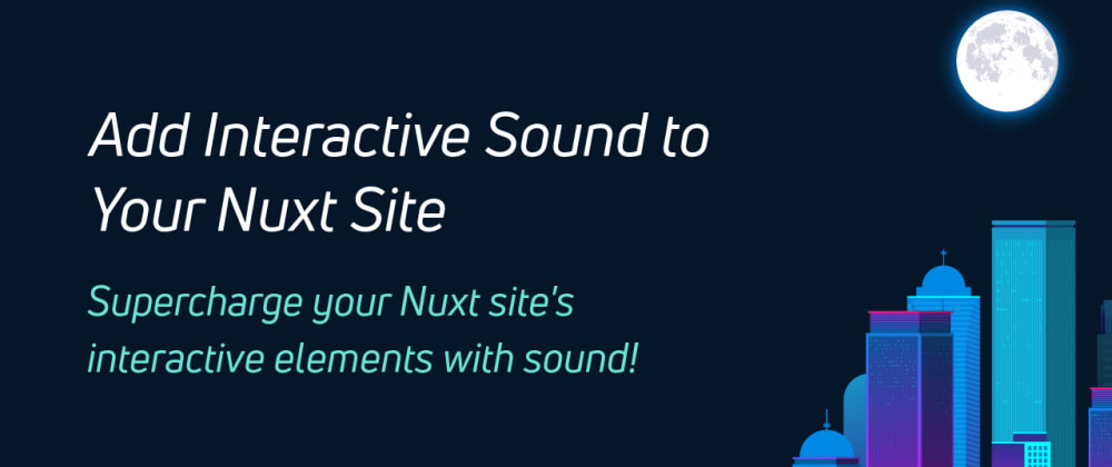 Cover image for Add Interactive Sound to Your Nuxt Site