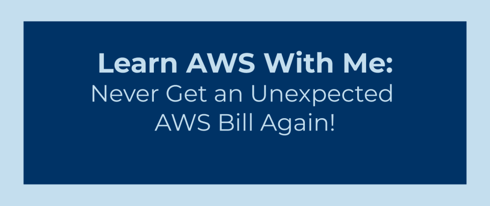 Cover image for Never Get an Unexpected AWS Bill Again!